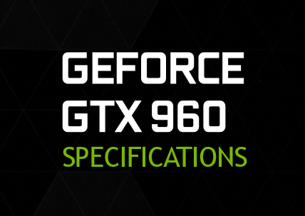 NVIDIA GeForce GTX 960 final confirmed specifications